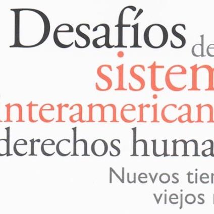 Desafíos del Sistema Interamericano de Derechos Humanos