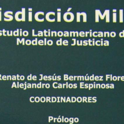 Jurisdicción militar. Estudio Latinoamericano del modelo de justicia