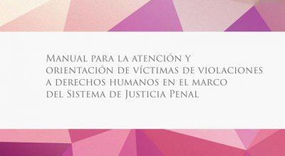 Manual para la Atención y Orientación de Víctimas de Violaciones a Derechos Humanos en el Marco del Sistema de Justicia Penal