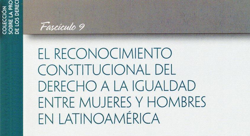 El Reconocimiento Constitucional del Derecho a la Igualdad entre Mujeres y Hombres en Latinoamérica