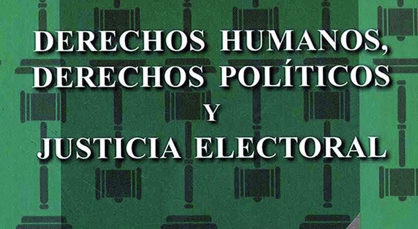 Derechos humanos, derechos políticos y justicia electoral