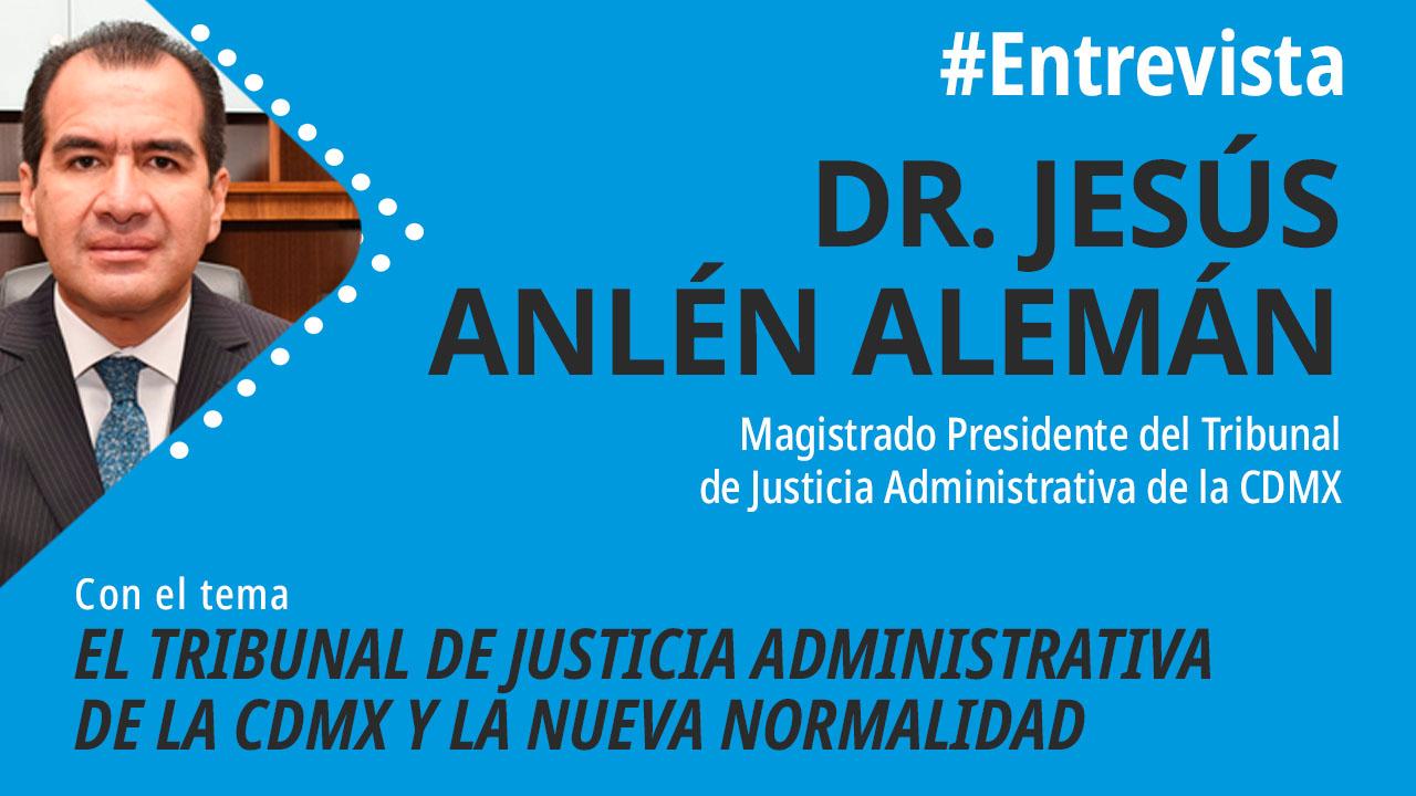 foro jurídico Entrevista al magistrado presidente del Tribunal de Justicia Administrativa, Jesús Anlén